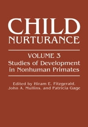 Child Nurturance - Studies of Development in Nonhuman Primates ebook by Hiram E. Fitzgerald,John A. Mullins,Patricia Gage
