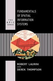 Fundamentals of Spatial Information Systems ebook by Robert Laurini,Derek Thompson