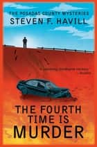 The Fourth Time is Murder - A Posadas County Mystery ebook by Steven F Havill