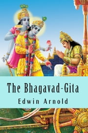 The Bhagavad-Gita ebook by Edwin Arnold