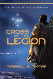 Cross of the Legion - a military science fiction adventure ebook by Marshall S. Thomas