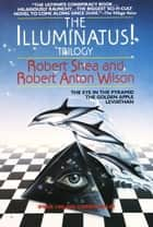 The Illuminatus! Trilogy - The Eye in the Pyramid, The Golden Apple, Leviathan ebook by Robert Shea