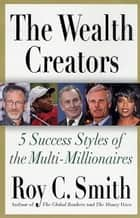 The Wealth Creators ebook by Roy C. Smith