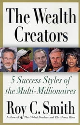 The Wealth Creators - The Rise of Today's Rich and Super-Rich ebook by Roy C. Smith