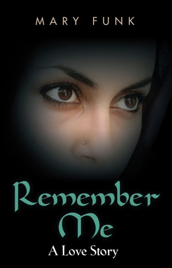 REMEMBER ME: A Love Story ebook by Mary Funk