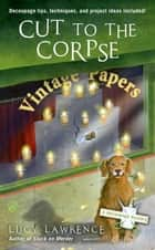 Cut to the Corpse ebook by Lucy Lawrence