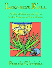 Lizard's Kill: A Tale of Treasure and Terror in the Kingdom of New Mexico ebook by Pamela Christie