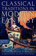 Classical Traditions in Modern Fantasy ebook by Brett M. Rogers,Benjamin Eldon Stevens