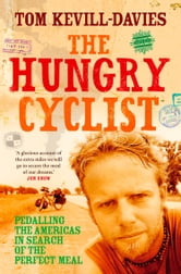 The Hungry Cyclist: Pedalling The Americas In Search Of The Perfect Meal ebook by Tom Kevill Davies