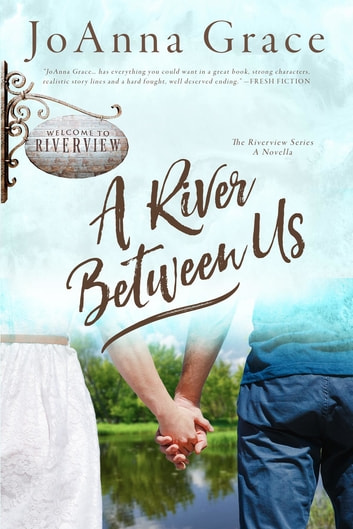 A River Between Us - A Riverview Series Novella ebook by JoAnna Grace