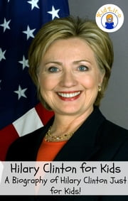 Hilary Clinton for Kids: A Biography of Hilary Clinton Just for Kids! ebook by KidLit-O