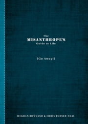 The Misanthrope's Guide to Life: (Go Away!) ebook by Meghan Rowland