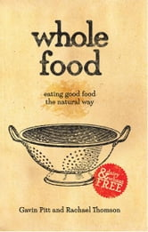 Whole Food - eating good food the natural way ebook by Gavin Pitt and Rachael Thomson