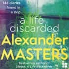 A Life Discarded: 148 Diaries Found in a Skip audiobook by Alexander Masters