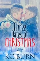 Three Dates of Christmas ebook by KC Burn