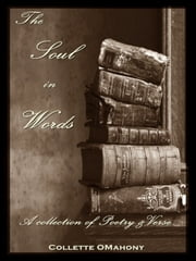 The Soul in Words: A collection of Poetry & Verse ebook by Collette OMahony