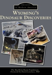 Wyoming's Dinosaur Discoveries ebook by The Big Horn Basin Foundation,David Lovelace PhD