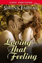 Loving That Feeling ebook by Serena Fairfax