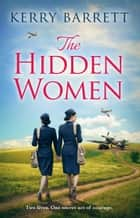 The Hidden Women: An inspirational historical novel about sisterhood eBook by Kerry Barrett