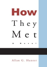 How They Met - A Novel ebook by Allan G. Hunter