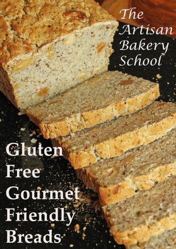 Gluten Free Gourmet Friendly Breads ebook by The Artisan Bakery School