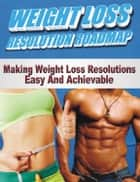Weight Loss Resolution Roadmap ebook by Anonymous