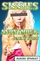 Sissies Anonymous: Paul's Story ebook by Aurora Sparks