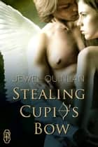 Stealing Cupid's Bow ebook by Jewel Quinlan
