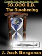 50,000 A.D. The Awakening ebook by J. Jack Bergeron