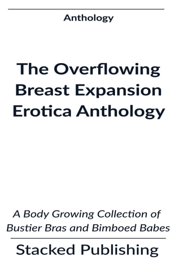 The Overflowing Breast Expansion Erotica Anthology ebook by Stacked Publishing
