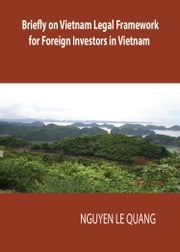 Briefly on Vietnam Legal Framework for Foreign Investors ebook by Nguyen Le Quang