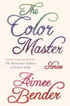 The Color Master ebook by Aimee Bender