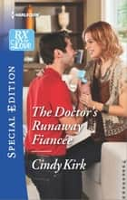 The Doctor's Runaway Fiancée ebook by Cindy Kirk