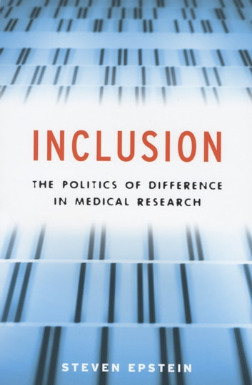 Inclusion - The Politics of Difference in Medical Research ebook by Steven Epstein