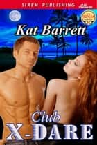 Club X-Dare ebook by Kat Barrett