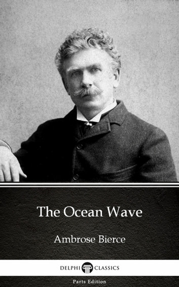 The Ocean Wave by Ambrose Bierce (Illustrated) ebook by Ambrose Bierce