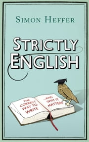 Strictly English - The correct way to write ... and why it matters ebook by Simon Heffer