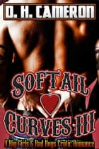 Softail Curves III - (A Big Girls & Bad Boys Erotic Romance) ebook by D. H. Cameron