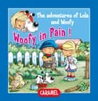 Woofy in Pain - Fun Stories for Children ebook by Edith Soonckindt, Mathieu Couplet, Lola & Woofy