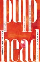 Pulphead - Notes from the Other Side of America ebook by John Jeremiah Sullivan