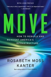 Move: How to Rebuild and Reinvent America's Infrastructure - Putting America's Infrastructure Back in the Lead ebook by Rosabeth Moss Kanter