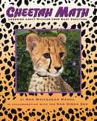 Cheetah Math - Learning About Division from Baby Cheetahs ebook by Ann Whitehead Nagda