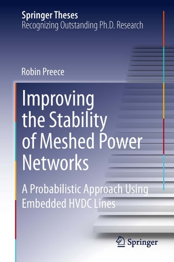 Improving the Stability of Meshed Power Networks - A Probabilistic Approach Using Embedded HVDC Lines ebook by Robin Preece