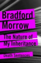 The Nature of My Inheritance ebook by Bradford Morrow