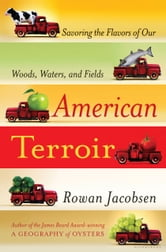 American Terroir - Savoring the Flavors of Our Woods, Waters, and Fields ebook by Rowan Jacobsen