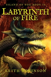 Labyrinth of Fire (Island of Fog, Book 2) ebook by Keith Robinson