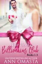 The Broke Billionaires Club (Books 1 - 3) - The Broke Billionaire, The Billionaire's Brother, and The Billionairess ebook by Ann Omasta