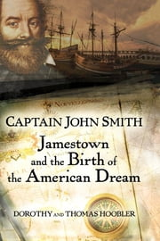 Captain John Smith - Jamestown and the Birth of the American Dream ebook by Thomas Hoobler,Dorothy Hoobler