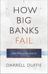 How Big Banks Fail and What to Do about It ebook by Darrell Duffie