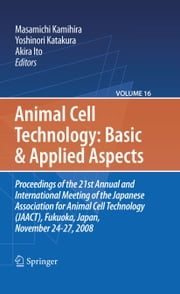 Basic and Applied Aspects - Proceedings of the 21st Annual and International Meeting of the Japanese Association for Animal Cell Technology (JAACT), Fukuoka, Japan, November 24-27, 2008 ebook by